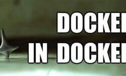 [Перевод] Хорошо подумайте, прежде чем использовать Docker-in-Docker для CI или тестовой среды